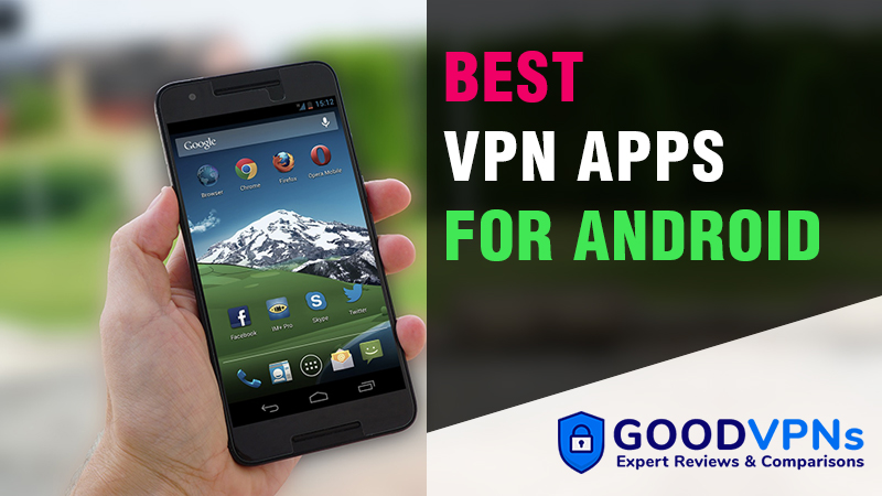 Top 5 Best Android VPNs – Secure Your Phone & Tablet in 2019