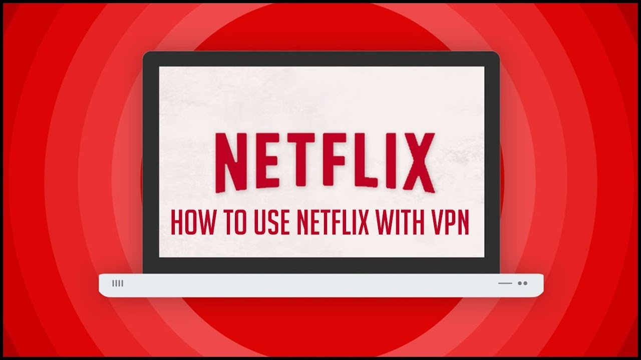 5 Best VPNs for Netflix – The Ultimate Guide for 2019